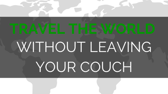 TRAVEL THE WORLD WITHOUT LEAVING YOUR